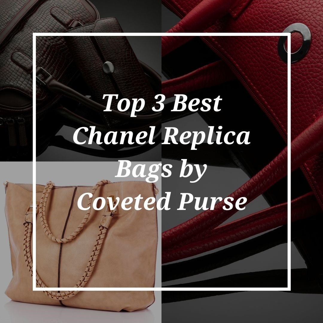 Top 3 Best Chanel Replica Bags by Coveted Purse